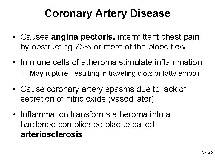 Coronary Artery Disease • Causes angina pectoris, intermittent chest pain, by obstructing 75% or