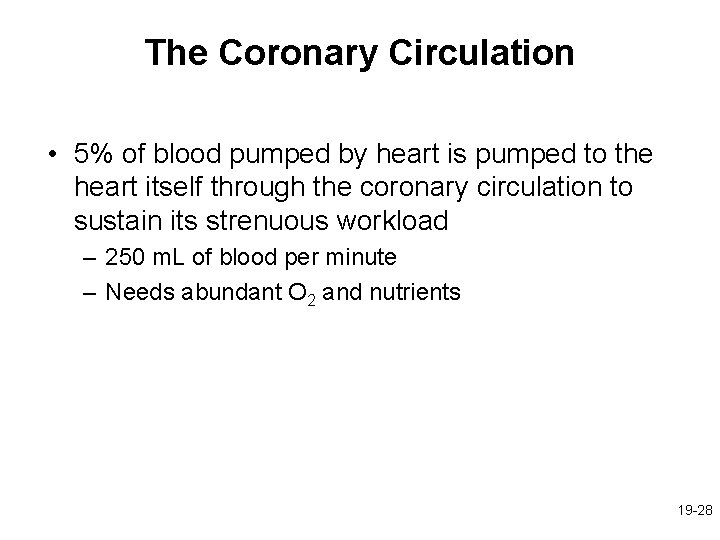 The Coronary Circulation • 5% of blood pumped by heart is pumped to the