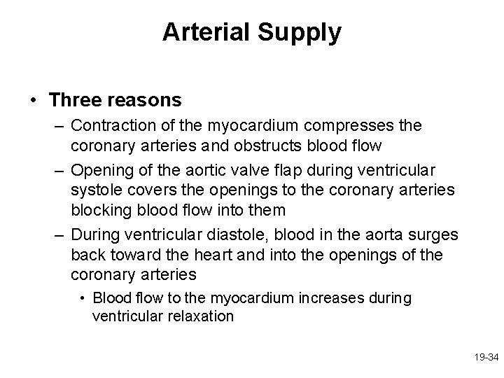 Arterial Supply • Three reasons – Contraction of the myocardium compresses the coronary arteries