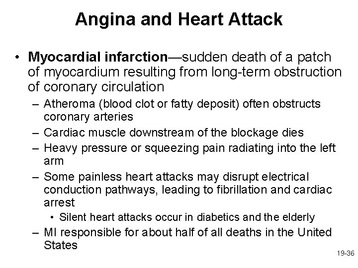 Angina and Heart Attack • Myocardial infarction—sudden death of a patch of myocardium resulting