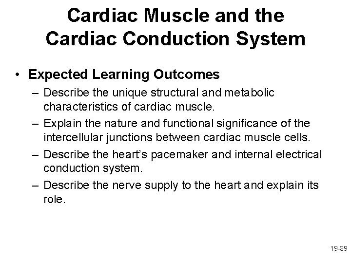 Cardiac Muscle and the Cardiac Conduction System • Expected Learning Outcomes – Describe the