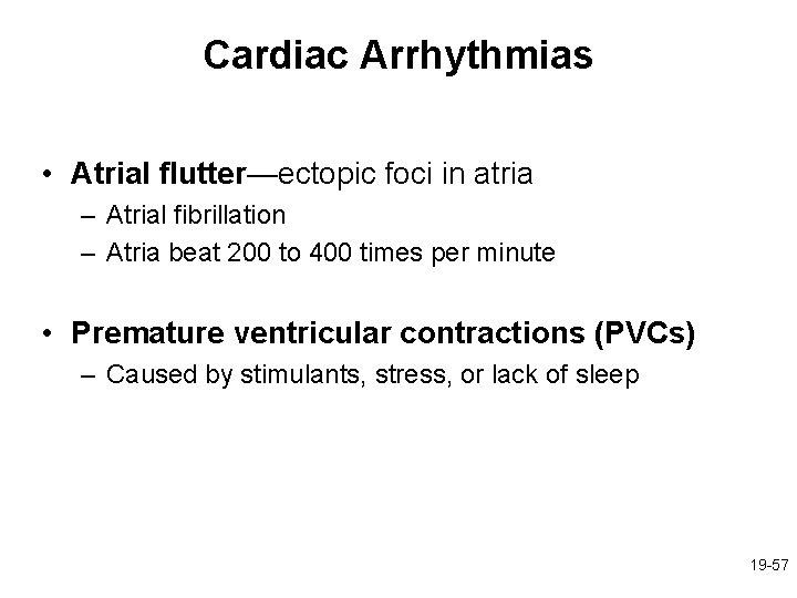 Cardiac Arrhythmias • Atrial flutter—ectopic foci in atria – Atrial fibrillation – Atria beat
