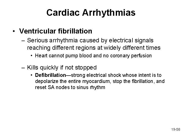 Cardiac Arrhythmias • Ventricular fibrillation – Serious arrhythmia caused by electrical signals reaching different