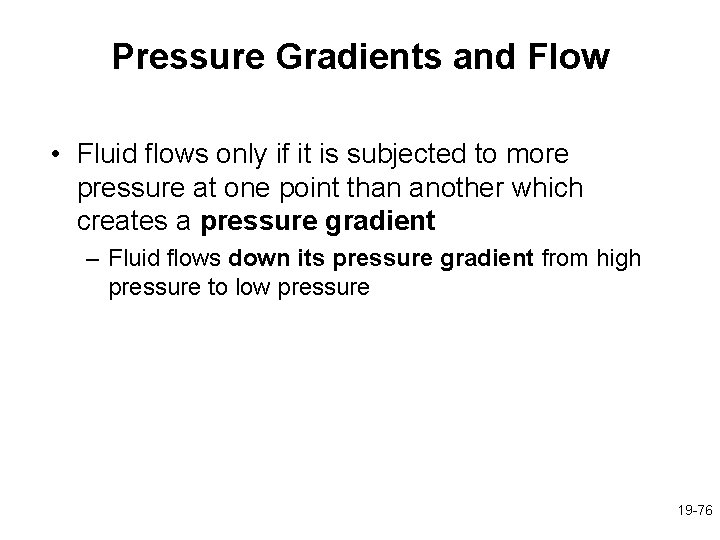 Pressure Gradients and Flow • Fluid flows only if it is subjected to more