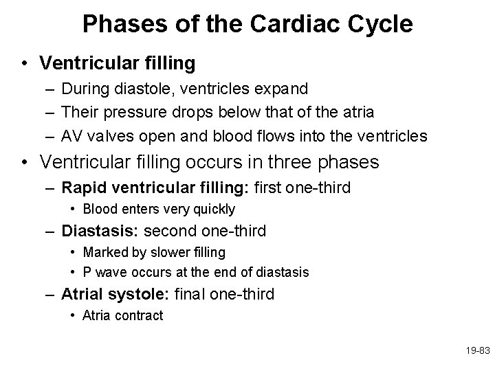 Phases of the Cardiac Cycle • Ventricular filling – During diastole, ventricles expand –