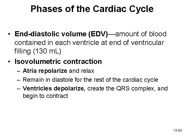 Phases of the Cardiac Cycle • End-diastolic volume (EDV)—amount of blood contained in each