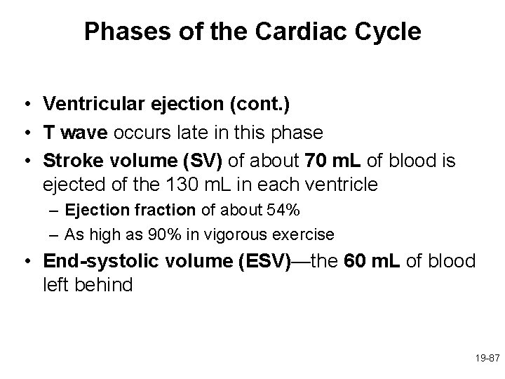 Phases of the Cardiac Cycle • Ventricular ejection (cont. ) • T wave occurs