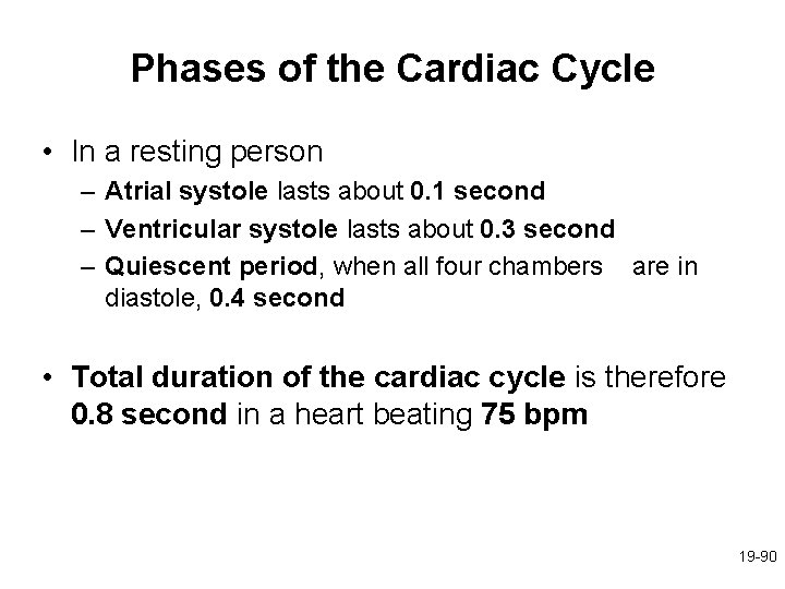 Phases of the Cardiac Cycle • In a resting person – Atrial systole lasts