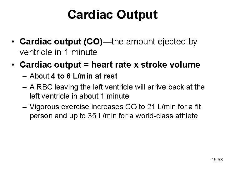 Cardiac Output • Cardiac output (CO)—the amount ejected by ventricle in 1 minute •