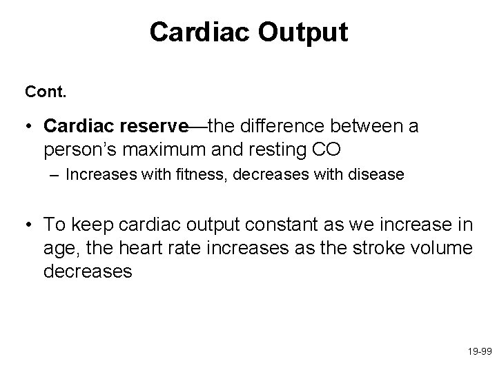Cardiac Output Cont. • Cardiac reserve—the difference between a person's maximum and resting CO