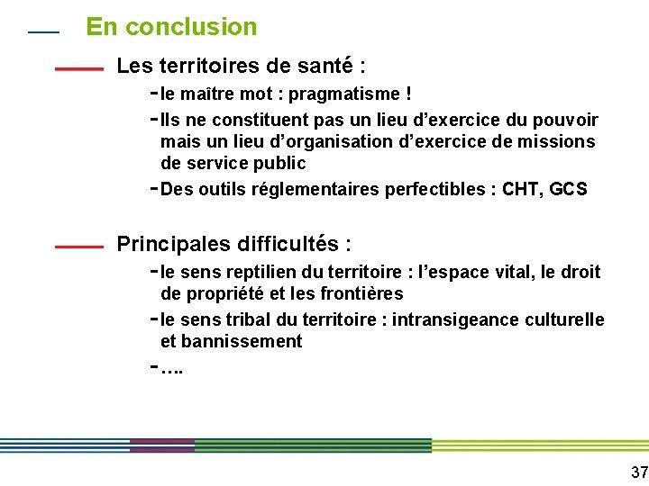 En conclusion Les territoires de santé : - le maître mot : pragmatisme !