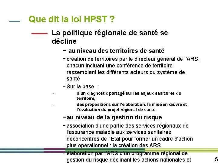 Que dit la loi HPST ? La politique régionale de santé se décline -