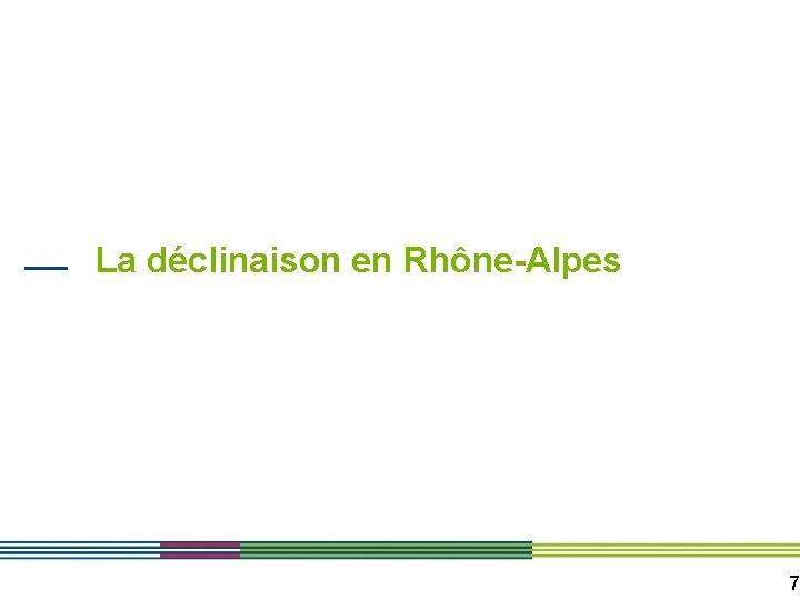 La déclinaison en Rhône-Alpes 7