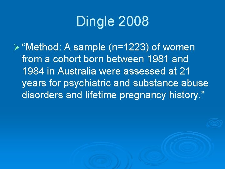 """Dingle 2008 Ø """"Method: A sample (n=1223) of women from a cohort born between"""