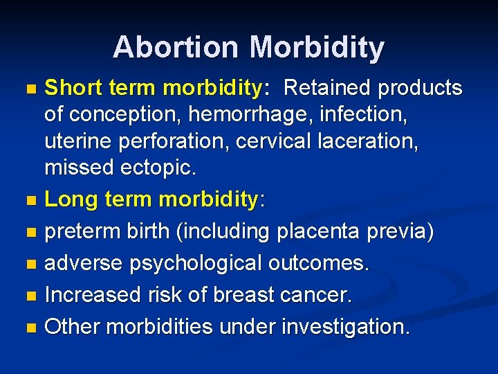 Abortion Morbidity Short term morbidity: Retained products of conception, hemorrhage, infection, uterine perforation, cervical
