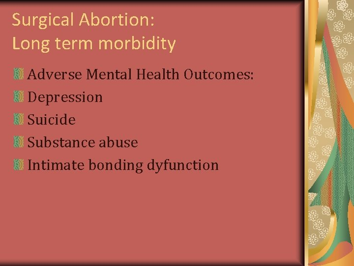 Surgical Abortion: Long term morbidity Adverse Mental Health Outcomes: Depression Suicide Substance abuse Intimate
