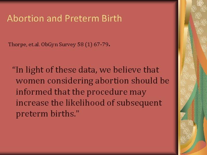 Abortion and Preterm Birth Thorpe, et. al. Ob. Gyn Survey 58 (1) 67 -79