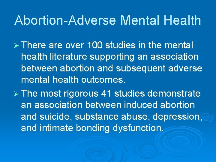 Abortion-Adverse Mental Health Ø There are over 100 studies in the mental health literature