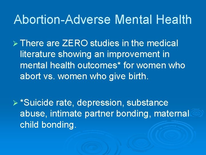 Abortion-Adverse Mental Health Ø There are ZERO studies in the medical literature showing an