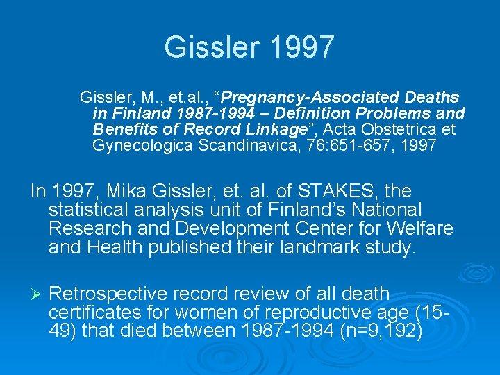 """Gissler 1997 Gissler, M. , et. al. , """"Pregnancy-Associated Deaths in Finland 1987 -1994"""