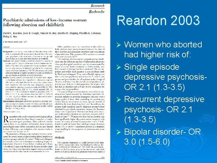 Reardon 2003 Women who aborted had higher risk of: Ø Single episode depressive psychosis.