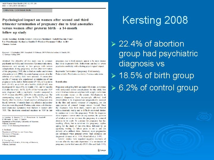 Kersting 2008 22. 4% of abortion group had psychiatric diagnosis vs Ø 18. 5%