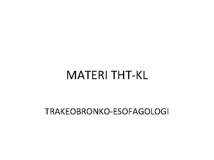 MATERI THT-KL TRAKEOBRONKO-ESOFAGOLOGI