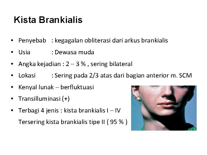 Kista Brankialis • Penyebab : kegagalan obliterasi dari arkus brankialis • Usia : Dewasa