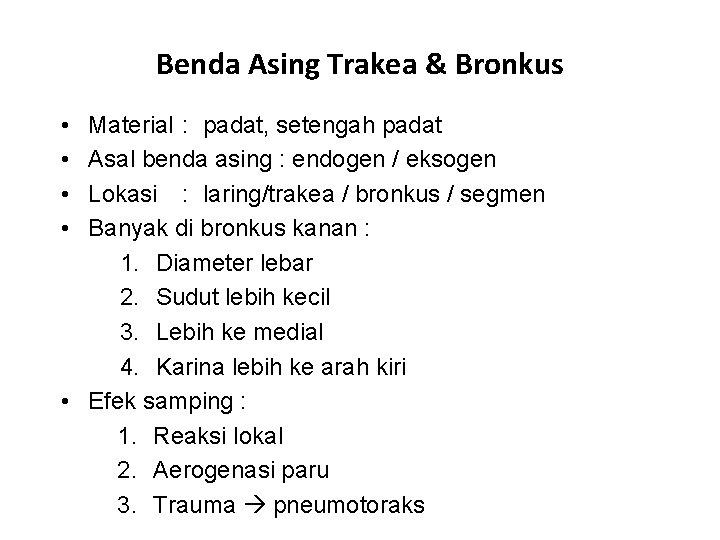 Benda Asing Trakea & Bronkus • • Material : padat, setengah padat Asal benda