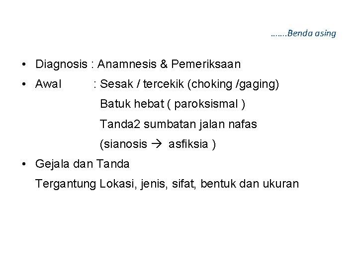 ……. Benda asing • Diagnosis : Anamnesis & Pemeriksaan • Awal : Sesak /