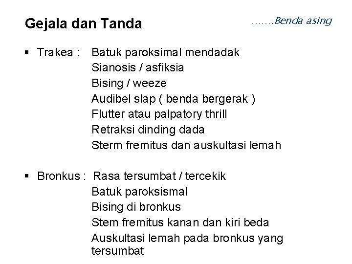 Gejala dan Tanda ……. Benda asing Trakea : Batuk paroksimal mendadak Sianosis / asfiksia