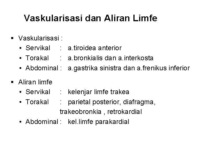 Vaskularisasi dan Aliran Limfe Vaskularisasi : • Servikal : a. tiroidea anterior • Torakal