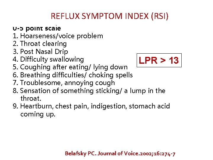 REFLUX SYMPTOM INDEX (RSI) 0 -5 point scale 1. Hoarseness/voice problem 2. Throat clearing