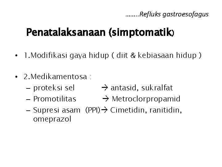 ……. . Refluks gastroesofagus Penatalaksanaan (simptomatik) • 1. Modifikasi gaya hidup ( diit &