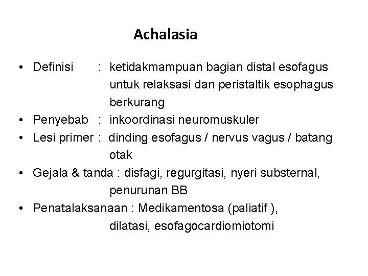 Achalasia • Definisi • • : ketidakmampuan bagian distal esofagus untuk relaksasi dan peristaltik