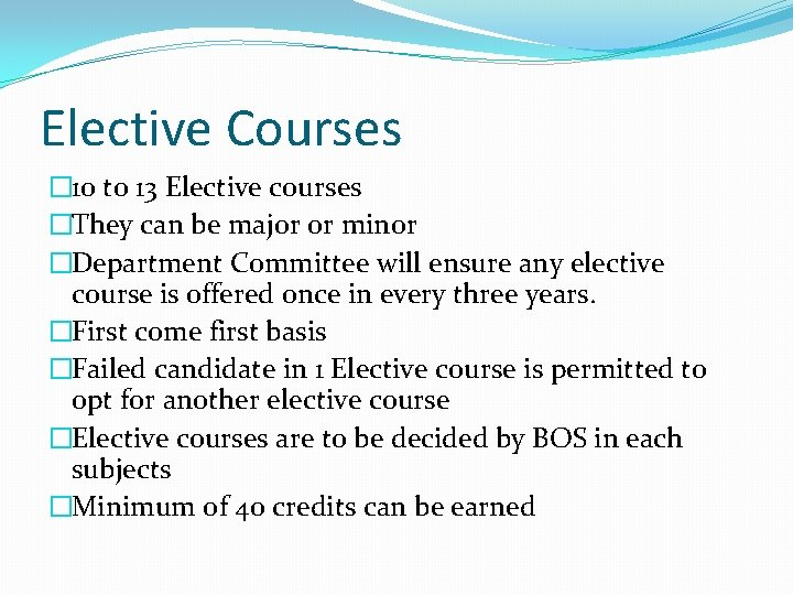 Elective Courses � 10 to 13 Elective courses �They can be major or minor