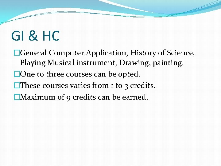 GI & HC �General Computer Application, History of Science, Playing Musical instrument, Drawing, painting.