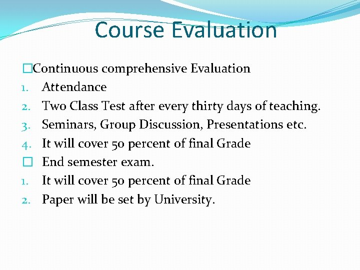 Course Evaluation �Continuous comprehensive Evaluation 1. Attendance 2. Two Class Test after every thirty