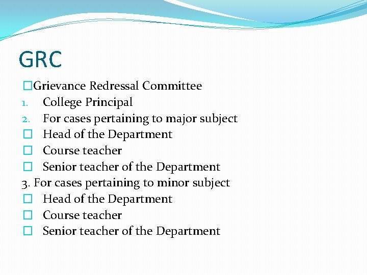 GRC �Grievance Redressal Committee 1. College Principal 2. For cases pertaining to major subject