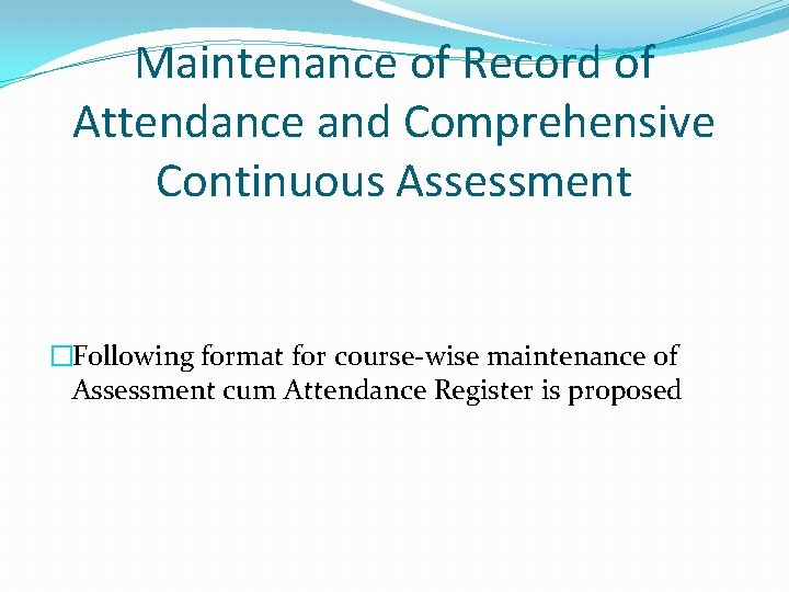 Maintenance of Record of Attendance and Comprehensive Continuous Assessment �Following format for course-wise maintenance