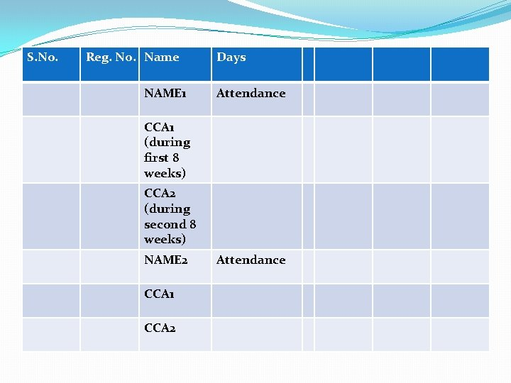 S. No. Reg. No. Name NAME 1 Days Attendance CCA 1 (during first 8