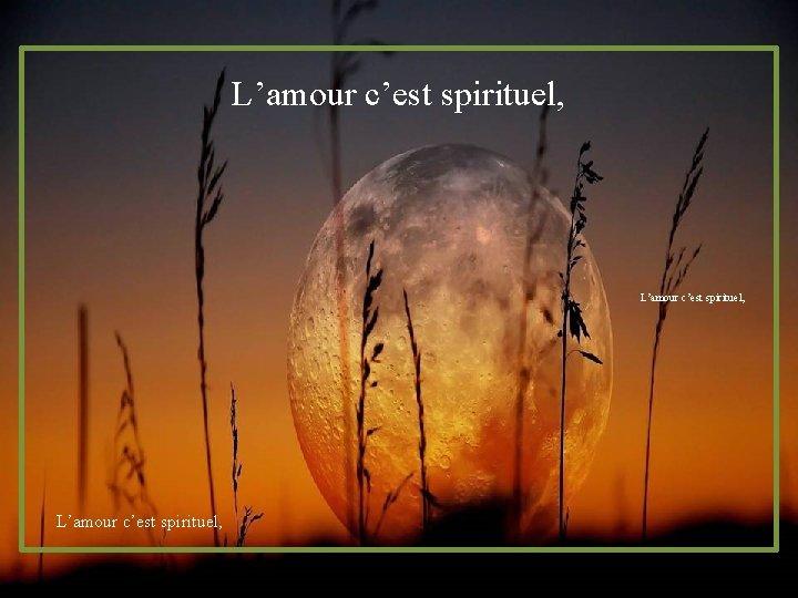 L'amour c'est spirituel,