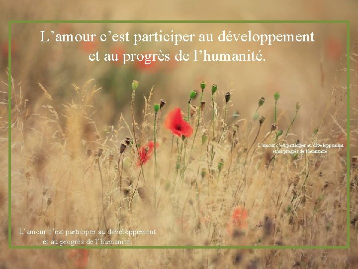 L'amour c'est participer au développement et au progrès de l'humanité.