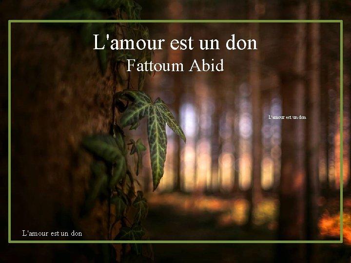 L'amour est un don Fattoum Abid L'amour est un don