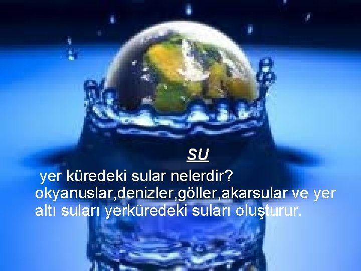 SU yer küredeki sular nelerdir? okyanuslar, denizler, göller, akarsular ve yer altı suları yerküredeki