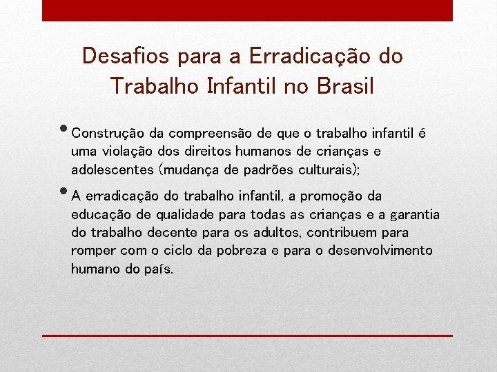 Desafios para a Erradicação do Trabalho Infantil no Brasil • Construção da compreensão de