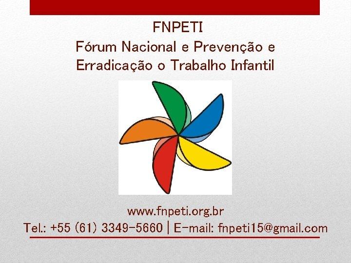 FNPETI Fórum Nacional e Prevenção e Erradicação o Trabalho Infantil www. fnpeti. org. br