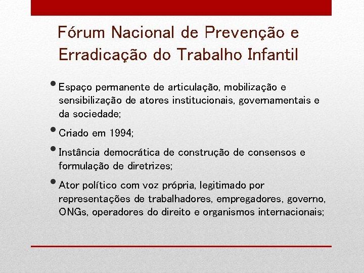 Fórum Nacional de Prevenção e Erradicação do Trabalho Infantil • Espaço permanente de articulação,
