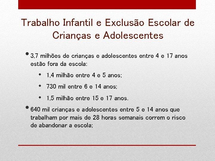 Trabalho Infantil e Exclusão Escolar de Crianças e Adolescentes • 3, 7 milhões de