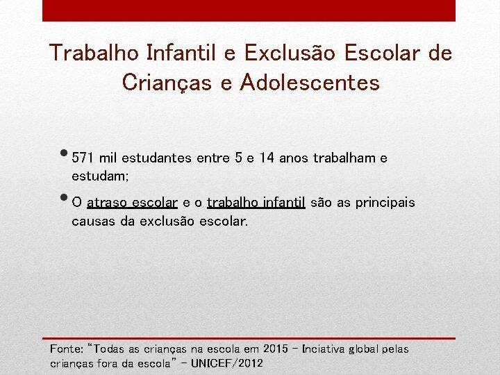 Trabalho Infantil e Exclusão Escolar de Crianças e Adolescentes • 571 mil estudantes entre